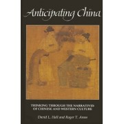 Anticipating China: Thinking Through the Narratives of Chinese and Western Culture