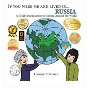 If You Were Me and Lived In... Russia: A Child's Introduction to Culture Around the World, Hardcover/Carole P. Roman
