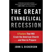 The Great Evangelical Recession: 6 Factors That Will Crash the American Church... and How to Prepare, Paperback/John S. Dickerson
