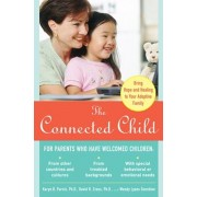 The Connected Child: Bring Hope and Healing to Your Adoptive Family, Paperback