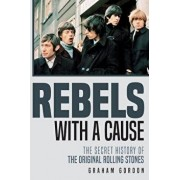 Rebels with a Cause: The Secret History of the Original Rolling Stones, Paperback/Graham Gordon