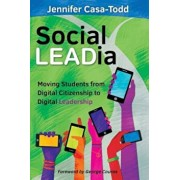Social Leadia: Moving Students from Digital Citizenship to Digital Leadership, Paperback/Jennifer Casa-Todd