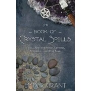 The Book of Crystal Spells: Magical Uses for Stones, Crystals, Minerals... and Even Sand, Paperback/Ember Grant