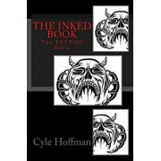 The Inked Book: The Tattoo Bible, Paperback/Cyle Hoffman