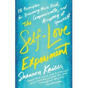 The Self-Love Experiment: Fifteen Principles for Becoming More Kind, Compassionate, and Accepting of Yourself, Paperback