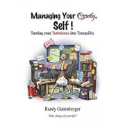 Managing Your Crazy Self!: Turning Your Turbulence Into Tranquility, Paperback/Randy Guttenberger