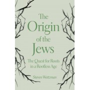 The Origin of the Jews: The Quest for Roots in a Rootless Age, Hardcover