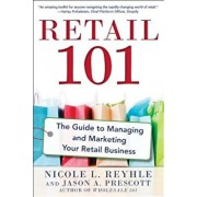 Retail 101: The Guide to Managing and Marketing Your Retail Business, Paperback/Nicole Reyhle