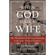 When God Had a Wife: The Fall and Rise of the Sacred Feminine in the Judeo-Christian Tradition, Paperback/Lynn Picknett