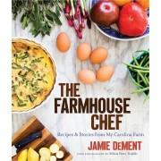 The Farmhouse Chef: Recipes and Stories from My Carolina Farm, Hardcover
