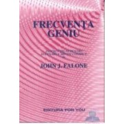 Frecventa geniu - Instructiuni pentru accearea mintii cosmice - John J. Falone