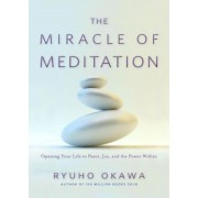 The Miracle of Meditation: Opening Your Life to Peace, Joy, and the Power Within, Paperback