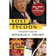 Lost Tycoon: The Many Lives of Donald J. Trump, Paperback/Harry Hurt III