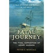 Fatal Journey: The Final Expedition of Henry Hudson--A Tale of Mutiny and Murder in the Arctic, Paperback/Peter C. Mancall