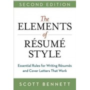 The Elements of Resume Style: Essential Rules for Writing Resumes and Cover Letters That Work, Paperback/Scott Bennett