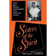 Sisters of the Spirit: Three Black Womenas Autobiographies of the Nineteenth Century, Paperback