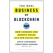 The Real Business of Blockchain: How Leaders Can Create Value in a New Digital Age, Hardcover/David Furlonger