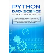 Python Data Science Handbook: The Ultimate Guide to Learn How to Use Python for Data Analysis and Data Science. Learn the Essential Tools for Beginn, Paperback/Oliver Soranson