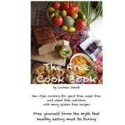 The Free Cook Book: New Style of Cooking and Baking: Yeast Free, Sugar Free, Wheat Free with Many Gluten Free Recipes, Free Yourself from