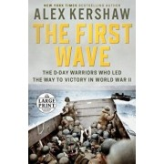 The First Wave: The D-Day Warriors Who Led the Way to Victory in World War II, Paperback/Alex Kershaw