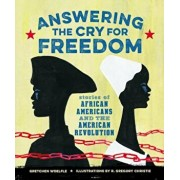Answering the Cry for Freedom: Stories of African Americans and the American Revolution, Hardcover/Gretchen Woelfle