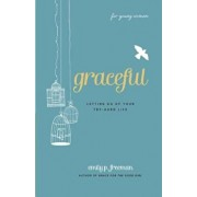Graceful (for Young Women): Letting Go of Your Try-Hard Life, Paperback/Emily P. Freeman
