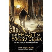 The Beast of Boggy Creek: The True Story of the Fouke Monster, Paperback/Lyle Blackburn