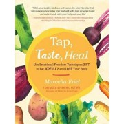 Tap, Taste, Heal: Use Emotional Freedom Techniques (Eft) to Eat Joyfully and Love Your Body, Paperback/Marcella Friel