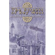 The Streets of Key West: A History Through Street Names, Paperback/J. Wills Burke