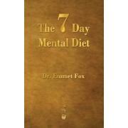 The Seven Day Mental Diet: How to Change Your Life in a Week, Paperback