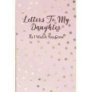Letters To My Daughter: As I Watch You Grow - Pink Memory Keepsake For A New Mom As A Baby Shower Gift With Gold Foil Effect Polka Dots, Paperback/Arya Writing