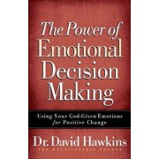 The Power of Emotional Decision Making: Using Your God-Given Emotions for Positive Change, Paperback/David Hawkins