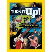 Turn It Up!: A Pitch-Perfect History of Music That Rocked the World, Hardcover/National Geographic Kids