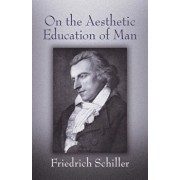 On the Aesthetic Education of Man, Paperback/Friedrich Schiller