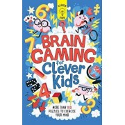 Brain Gaming for Clever Kids: More Than 100 Puzzles to Exercise Your Mind, Paperback/Dr Gareth Moore