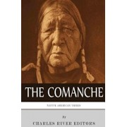 Native American Tribes: The History and Culture of the Comanche, Paperback/Charles River Editors