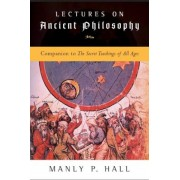 Lectures on Ancient Philosophy: Companion to the Secret Teachings of All Ages, Paperback