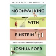 Moonwalking with Einstein: The Art and Science of Remembering Everything, Paperback