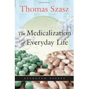 The Medicalization of Everyday Life: Selected Essays, Paperback/Thomas Szasz