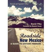 Roadside New Mexico: A Guide to Historic Markers, Revised and Expanded Edition, Paperback/David Pike