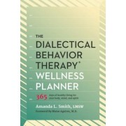 The Dialectical Behavior Therapy Wellness Planner: 365 Days of Healthy Living for Your Body, Mind, and Spirit, Paperback
