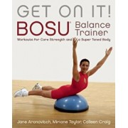 Get on It!: Bosu Balance Trainer Workouts for Core Strength and a Super-Toned Body, Paperback/Craig Colleen