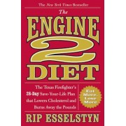 The Engine 2 Diet: The Texas Firefighter's 28-Day Save-Your-Life Plan That Lowers Cholesterol and Burns Away the Pounds, Hardcover