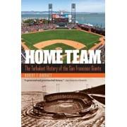 Home Team: The Turbulent History of the San Francisco Giants, Paperback/Robert F. Garratt