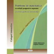 PROBLEME DE MATEMATICA CU SOLUTII PROGRESIVE SEPARATE: PONTURI, ALGORITMI, DEMONSTRATII. VOLUMUL 1 - ALGEBRA DE LICEU