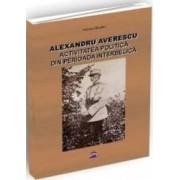 Alexandru Averescu. Activitatea politica din perioada interbelica - Adriana Calugaru
