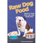 Raw Dog Food: Making It Work for You and Your Dog, Paperback