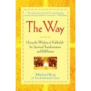 The Way: Using the Wisdom of Kabbalah for Spiritual Transformation and Fulfillment, Paperback/Michael Berg