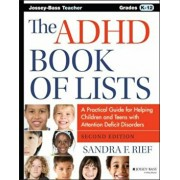 The ADHD Book of Lists: A Practical Guide for Helping Children and Teens with Attention Deficit Disorders, Paperback/Sandra F. Rief