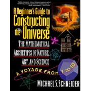 The Beginner's Guide to Constructing the Universe: The Mathematical Archetypes of Nature, Art, and Science, Paperback
